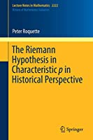 The Riemann Hypothesis in Characteristic p in Historical Perspective (Lecture Notes in Mathematics)