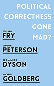 Political Correctness Gone Mad? by [Peterson, Jordan B., Fry, Stephen, Dyson, Michael Eric, Goldberg, Michelle]