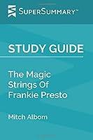 Study Guide: The Magic Strings Of Frankie Presto by Mitch Albom (SuperSummary)