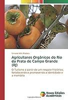 Agricultores Orgânicos do Rio da Prata de Campo Grande (RJ): O Turismo a partir de um resgate histórico, fortalecendo e promovendo a identidade e a memória