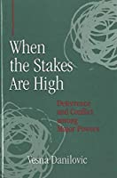 When the Stakes Are High: Deterrence and Conflict Among Major Powers