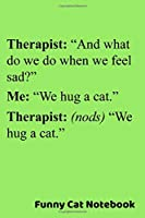 Funny Cat Notebook: 6x9 Cat Theme Diary, Journal, Notebook. With 120 Pages Lined, Green Cover Cat Therapist Joke.