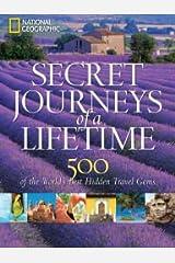 Secret Journeys of a Lifetime: 500 of the World's Best Hidden Travel Gems Paperback