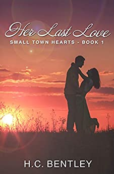 Her Last Love (Small Town Hearts Trilogy Book 1) by [Bentley, H.C.]