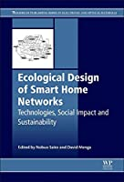 Ecological Design of Smart Home Networks: Technologies, Social Impact and Sustainability (Woodhead Publishing Series in Electronic and Optical Materials)