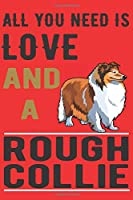 ALL YOU NEED IS LOVE AND A ROUGH COLLIE: Notebook / Journal / Diary, Notebook Writing Journal ,6x9 dimension|120pages