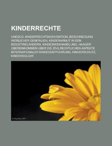 Kinderrechte: UNESCO, Kinderrechtskonvention, Beschneidung Weiblicher Genitalien, Kinderarmut in Den Industrielandern, Kindesmisshan