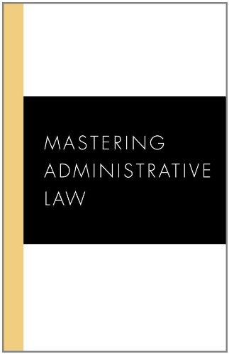 Download Mastering Administrative Law (Carolina Academic Press Mastering Series) 1594605823