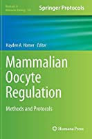 Mammalian Oocyte Regulation: Methods and Protocols (Methods in Molecular Biology)