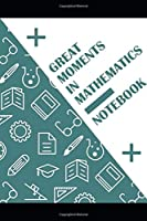 Great Moments In Mathematics Notebook