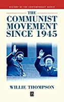 The Communist Movement since 1945 (History of the Contemporary World)