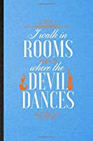 I Walk in Rooms Where the Devil Dances: Lined Notebook For Brave Firefighter. Funny Ruled Journal For Fireman Wife Mom. Unique Student Teacher Blank Composition/ Planner Great For Home School Office Writing