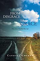From Disgrace to Grace: How Jesus Touched My Life