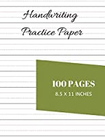 Handwriting Practice Paper: Notebook With 100 Dotted Lined Blank Writing Pages For Students Adults And Teens To Write In (8.5 x 11 Inches)