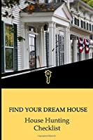 Find Your Dream House - House Hunting Checklist: Buyers Keep Track Of All The Properties While Looking For A New Home. Compare Homes And Make The Right Decision