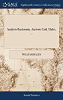 Analysis Fluxionum. Auctore Guil. Hales, ...