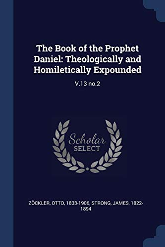 Download The Book of the Prophet Daniel: Theologically and Homiletically Expounded: V.13 no.2 1376955040
