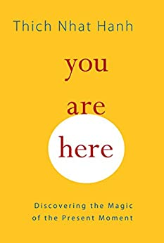 You Are Here: Discovering the Magic of the Present Moment by [Hanh, Thich Nhat]