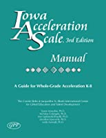 Iowa Acceleration Scale Manual: A Guide for Whole-grade Acceleration (K-8)