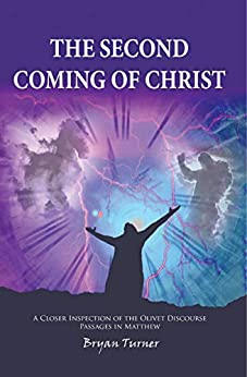 The Second Coming of Christ: A Closer Inspection of the Olivet Discourse passages in Matthew by [Turner, Allen]
