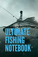 "Ultimate Fishing notebook: Notebook For Serious Fisherman 120 pages (6""x 9"")"