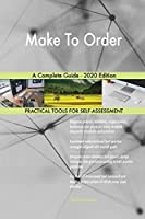 Make To Order A Complete Guide - 2020 Edition