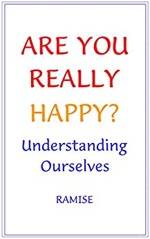 Are You Really Happy?: Understanding Ourselves by [Ramise]