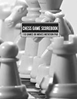Chess Game Scorebook 110 Games 90 Moves Notation Pad: Notebook Score Book Sheets For Recording Your Moves During A Chess Match (White Chess Pieces)