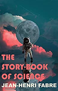 THE STORY-BOOK OF SCIENCE (A MUST READ EDUCATIONAL CLASSIC FOR CHILDREN): Illustrated, Formatted (English Edition)