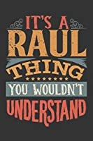 Its A Raul Thing You Wouldnt Understand: Raul Diary Planner Notebook Journal 6x9 Personalized Customized Gift For Someones Surname Or First Name is Raul