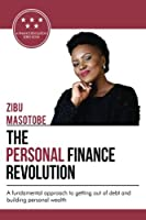 The Personal Finance Revolution: A Fundamental Approach to Getting Out of Debt and Building Personal Wealth