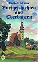 Dorfgeschichten aus Oberbayern