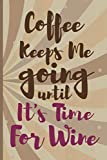 Coffee Keeps Me Going Until It's Time For Wine: Blank Lined Notebook Journal Diary Composition Notepad 120 Pages 6x9 Paperback ( Coffee Lover Gift ) (Brown)