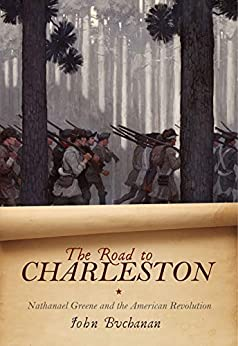 The Road to Charleston: Nathanael Greene and the American Revolution by [Buchanan, John]