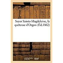 Soeur Sainte-Magdeleine, La Quèteuse d'Orgon, À Qui l'Académie Française a Décerné (Religion)