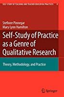 Self-Study of Practice as a Genre of Qualitative Research: Theory, Methodology, and Practice (Self-Study of Teaching and Teacher Education Practices)