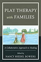 Play Therapy With Families: A Collaborative Approach to Healing