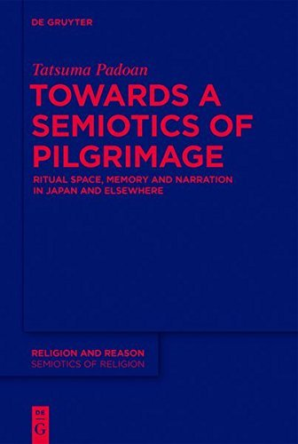 Towards a Semiotics of Pilgrimage: Ritual Space, Memory and Narration in Japan and Elsewhere (Religion and Reason)