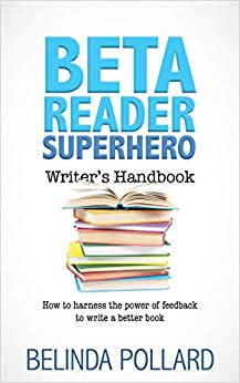 Beta Reader Superhero Writer's Handbook: How to Harness the Power of Feedback to Write a Better Book by [Pollard, Belinda]