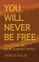 You will never be free