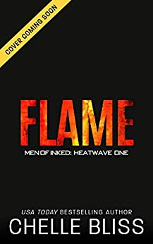 Flame (Men of Inked: Heatwave Book 1) by [Bliss, Chelle]