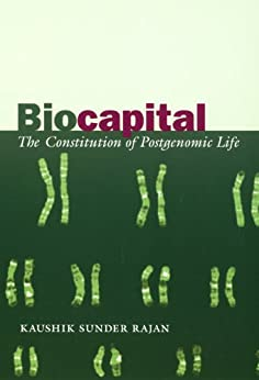 [Sunder Rajan, Kaushik]のBiocapital: The Constitution of Postgenomic Life