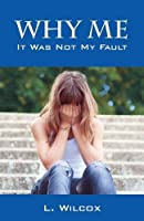 Why Me: It Was Not My Fault