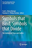 Symbols that Bind, Symbols that Divide: The Semiotics of Peace and Conflict (Peace Psychology Book Series)