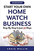 Start Your Own Home Watch Business: Step-by-Step In Just 30 Days