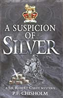 A Suspicion of Silver (Sir Robert Carey Mystery)