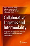 Collaborative Logistics and Intermodality: Integration in Supply Chain Network Models and Solutions for Global Environments