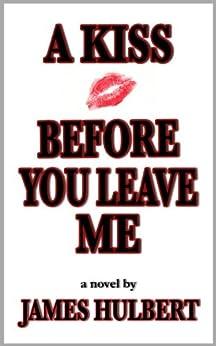 [Hulbert, James]のA Kiss Before You Leave Me (English Edition)