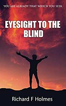 Eyesight To The Blind by [Holmes, Richard F]
