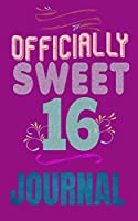 Officially Sweet 16 Journal: 5 X 8 with 70 Pages, Including a Cover Page, to  Record Your Thoughts, Feelings, Memories and More For This Special Year
